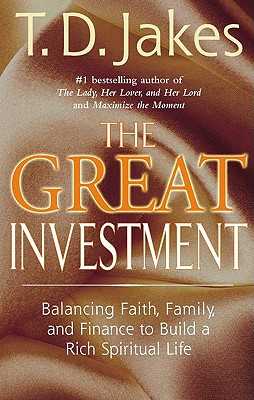 The Great Investment: Balancing. Faith, Family and Finance to Build a Rich Spiritual Life - Jakes, T D