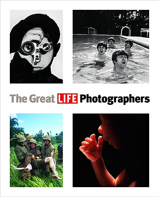 The Great Life Photographers - The Editors of Life, and Life Magazine