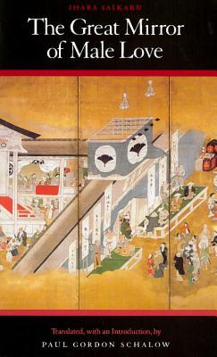 The Great Mirror of Male Love - Saikaku, Ihara, and Schalow, Paul Gordon (Translated by), and Ihara, Saikaku