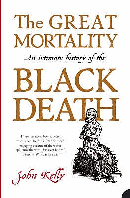 The Great Mortality: An Intimate History of the Black Death - Kelly, John