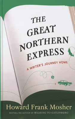 The Great Northern Express: A Writer's Journey Home - Mosher, Howard Frank