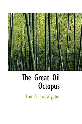 The Great Oil Octopus - Investigator, Truth's