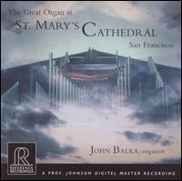The Great Organ at St. Mary's Cathedral, San Francisco - John Balka (organ)