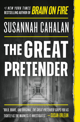 The Great Pretender: The Undercover Mission That Changed Our Understanding of Madness - Cahalan, Susannah
