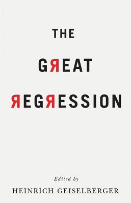 The Great Regression - Geiselberger, Heinrich (Editor), and Appadurai, Arjun, and Bauman, Zygmunt