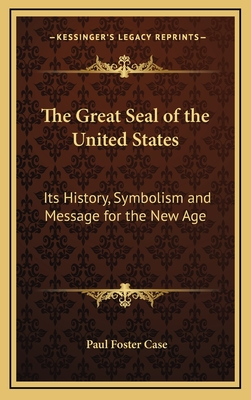 The Great Seal of the United States: Its History, Symbolism and Message for the New Age - Case, Paul Foster