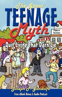 The Great Teenage Myth: Stop Living That Darn Lie! - Gandolfo, Joseph