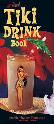 The Great Tiki Drink Book - Thompson, Jennifer Trainer, and Trainer Thompson, Jennifer, and Thomas, Nancy