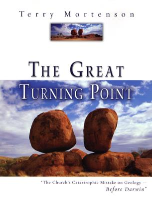 The Great Turning Point: The Church's Catastrophic Mistake on Geology--Before Darwin - Mortenson, Terry, Dr., PH.D., M.DIV.