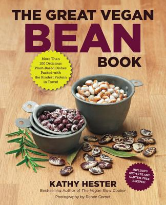 The Great Vegan Bean Book: More Than 100 Delicious Plant-Based Dishes Packed with the Kindest Protein in Town! - Hester, Kathy, and Comet, Renee (Photographer)