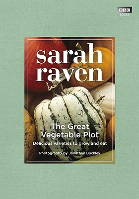 The Great Vegetable Plot: Delicious Varieties to Grow and Eat - Raven, Sarah, and Buckley, Jonathan (Photographer)