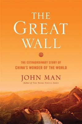 The Great Wall: The Extraordinary Story of China's Wonder of the World - Man, John