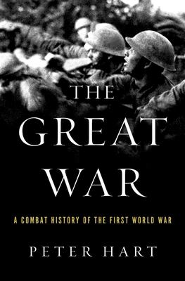 The Great War: A Combat History of the First World War - Hart, Peter