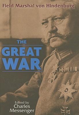 The Great War: Field Marshal Von Hindenburg - Messenger, Charles (Editor)