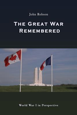 The Great War Remembered: World War I in Perspective - Robson, John
