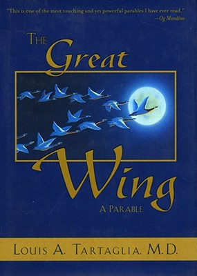The Great Wing: A Parable - Tartaglia, Louis A, Dr., M.D., and Targalia, Louis A, and Scolozzi, Angelo D, Reverend (Introduction by)