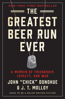 The Greatest Beer Run Ever: A Memoir of Friendship, Loyalty, and War - Donohue, John Chick, and Molloy, J T