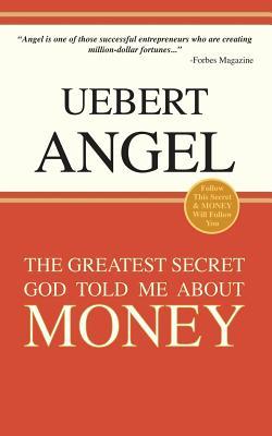 The Greatest Secret God Told Me about Money - Angel, Uebert