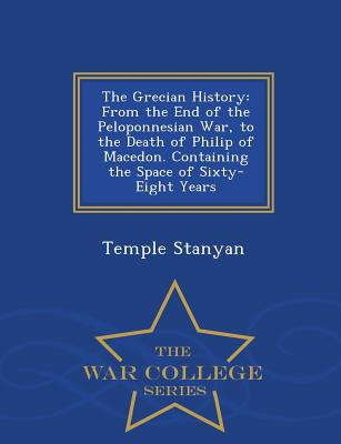 The Grecian History, Volume the Second from the End of the Peloponnesian War, to the Death of Philip of Macedon. Containing the Space of Sixty-Eight Years - Stanyan, Temple