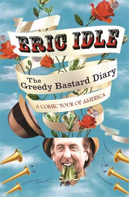 The Greedy Bastard Diary: A Comic Tour of America - Idle, Eric