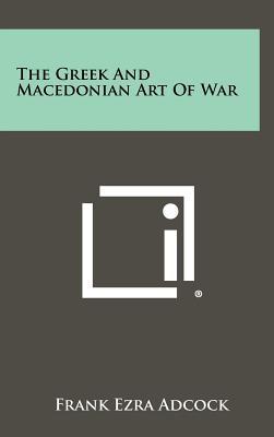 The Greek and Macedonian Art of War - Adcock, Frank Ezra, Sir