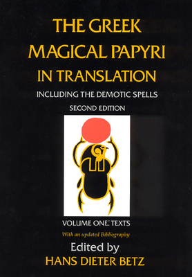 The Greek Magical Papyri in Translation, Including the Demotic Spells, Volume 1 - Betz, Hans Dieter (Editor)