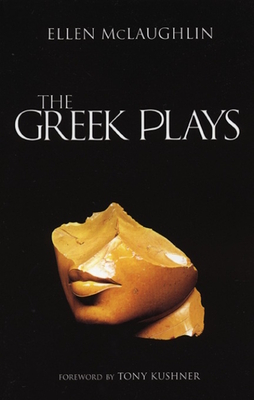 The Greek Plays - McLaughlin, Ellen, and Kushner, Tony, Professor (Introduction by)