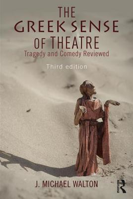 The Greek Sense of Theatre: Tragedy and Comedy - Walton, J. Michael