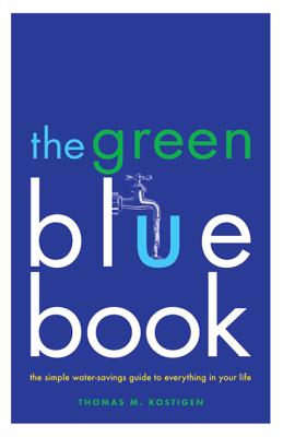 The Green Blue Book: The Simple Water-Savings Guide to Everything in Your Life - Kostigen, Thomas M