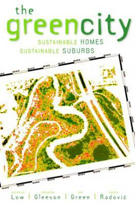 The Green City: Sustainable Homes, Sustainable Suburbs - Low, Nicholas, and Gleeson, Brendan, and Green, Ray
