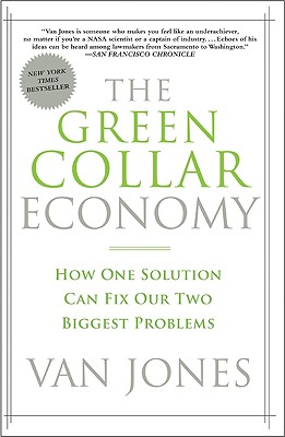 The Green Collar Economy: How One Solution Can Fix Our Two Biggest Problems - Jones, Van