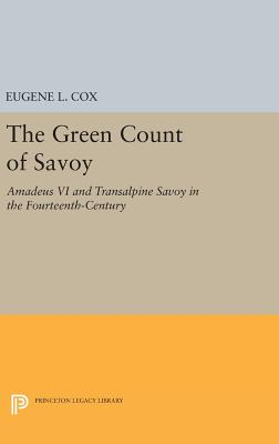The Green Count of Savoy: Amedeus VI and Transalpine Savoy in the Fourteenth-Century - Cox, Eugene L.