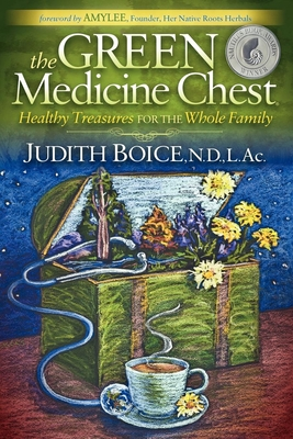 The Green Medicine Chest: Healthy Treasures for the Whole Family - Boice, Judith