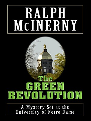 The Green Revolution: A Mystery Set at the University of Notre Dame - McInerny, Ralph M