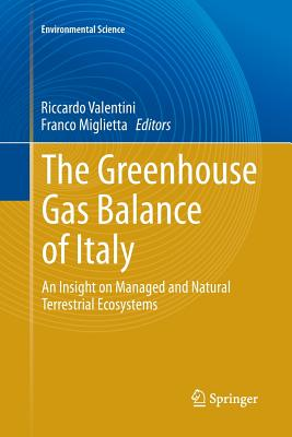 The Greenhouse Gas Balance of Italy: An Insight on Managed and Natural Terrestrial Ecosystems - Valentini, Riccardo (Editor), and Miglietta, Franco (Editor)