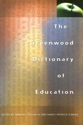 The Greenwood Dictionary of Education - Collins, John W.