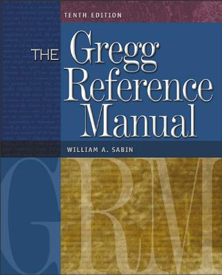 The Gregg Reference Manual: A Manual of Style, Grammar, Usage, and Formatting - Sabin, William