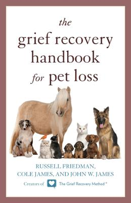 The Grief Recovery Handbook for Pet Loss - Friedman, Russell, and James, Cole, and James, John W