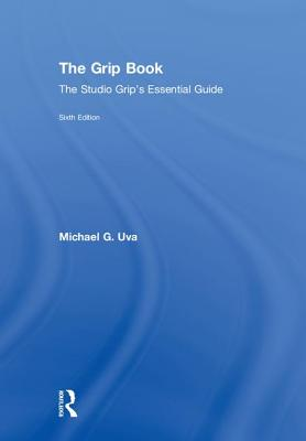 The Grip Book: The Studio Grip's Essential Guide - Uva, Michael