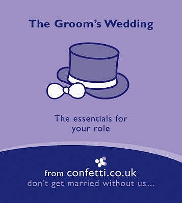 The Groom's Wedding: The Essentials for Your Role - confetti.co.uk
