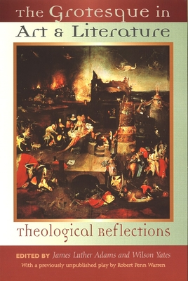 The Grotesque in Art and Literature: Theological Reflections - Adams, James Luther (Editor)
