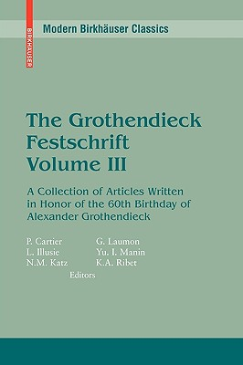 The Grothendieck Festschrift Volume 3: A Collection of Articles Written in Honor of the 60th Birthday of Alexander Grothendieck - Cartier, Pierre (Editor)