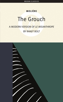 The Grouch - Moliere, Jean-Baptiste, and Bolt, Ranjit