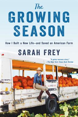 The Growing Season: How I Built a New Life--And Saved an American Farm - Frey, Sarah