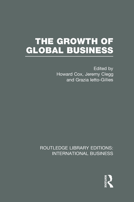 The Growth of Global Business - Cox, Howard (Editor), and Clegg, Jeremy L. (Editor), and Ietto-Gillies, Grazia (Editor)