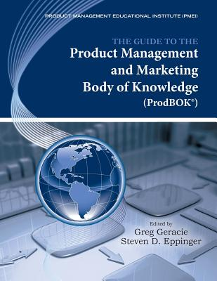 The Guide to the Product Management and Marketing Body of Knowledge (Prodbok Guide) - Geracie, Greg