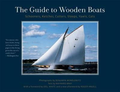 The Guide to Wooden Boats: Schooners, Ketches, Cutters, Sloops, Yawls, Cats - Mendlowitz, Benjamin, and Bray, Maynard (Text by), and White, Joel (Foreword by)