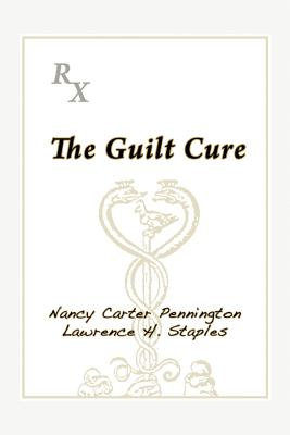 The Guilt Cure - Pennington, Nancy Carter, and Staples, Lawrence H