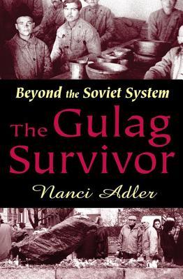 The Gulag Survivor: Beyond the Soviet System - Adler, Nanci