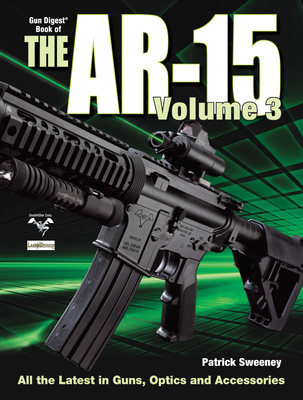The Gun Digest Book of the Ar-15, Volume III - Sweeney, Patrick